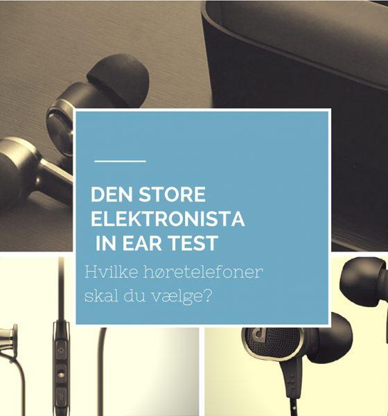 Elektronista tester in-ear høretelefoner- Find de rigtige til dig!